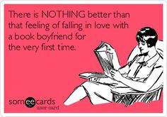 There is NOTHING better than that feeling of falling in love with a book boyfriend for the very first time.