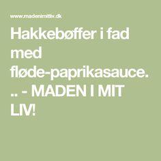 Hakkebøffer i fad med fløde-paprikasauce... - MADEN I MIT LIV! Tasty, Yummy Food, Chili, Food Photography, Bacon, Mango, Food And Drink, Recipes, Danish