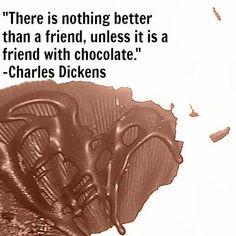 "Grab a friend and some chocolate today! ""There is nothing better than a friend, unless it is a friend with chocolate."" -Charles Dickens #food #quote"
