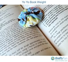 Many times I have found that the book I am using won't stay open on its own. These colorful yo yo book weights can hold your book open while you read or prepare a recipe.