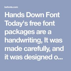 Hands Down Font Today's free font packages are a handwriting,It was made carefully, and it was designed on the iPad.Introducing Hands Down. It is designed and shared by weirdstore. It's so simple, it even has no alternates or ligatures