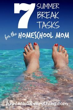 What should the homeschool mom do over summer break to prepare for next year? I've got a list of seven key tasks to help make next year great!