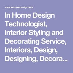 In Home Design Technologist, Interior Styling and Decorating Service, Interiors, Design, Designing, Decorating and Styling,