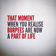 Who Knew There Were So Many Quotes About Burpees?: Whether you're a fan of the basic burpee, you like to mix it up with crazy variations, or you just do them so you can drink that evening glass of wine, you'll appreciate these quotes all about the love and hate of burpees.