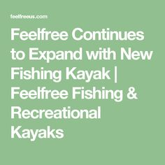 Feelfree Continues to Expand with New Fishing Kayak | Feelfree Fishing & Recreational Kayaks