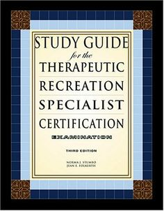 Study Guide for the Therapeutic Recreation Specialist Certification Examination by Norma J. Stumbo, http://www.amazon.com/dp/157167554X/ref=cm_sw_r_pi_dp_.-NPsb0M12FHP