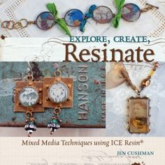 Book Review   Explore, Create, Resinate: Mixed Media Techniques using Ice Resin by Jen Cushman