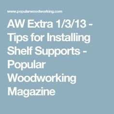 AW Extra 1/3/13 - Tips for Installing Shelf Supports - Popular Woodworking Magazine
