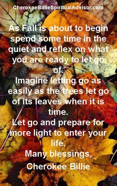 As Fall is about to begin spend some time in the quiet and reflex on what you are ready to let go of