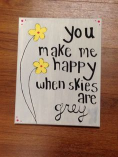 You Make Me Happy When Skies Are Gray Maybe With An Actual Sky And A Cloud Smiley Face Canvaspainting