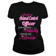 Animal Control Officer I Am Allergic To Stupidity I Break Out In Sarcasm T-Shirts, Hoodies. Check Price Now ==► https://www.sunfrog.com/Names/Animal-Control-Officer--Sweet-Heart-Black-Ladies.html?id=41382