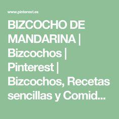 BIZCOCHO DE MANDARINA   Bizcochos   Pinterest   Bizcochos, Recetas sencillas y Comida para
