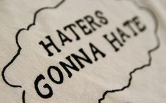 haters gonna hate Hate