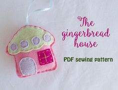 The gingerbread house  PDF sewing pattern felt gingerbread