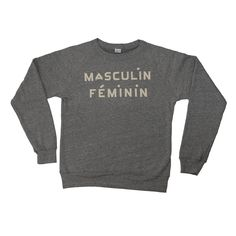 """Our extra-soft lightweight MasculinFémininSweatshirt is perfect for layering. The grey is the perfect backdrop for our hand-lettered creme colored """"Masculin/F"""
