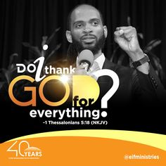 1 Thessalonians 5:18 (NKJV) 18. In everything give thanks; for this is the will of God in Christ Jesus for you.  Did you notice that this verse of Scripture says to give thanks in everything, not for everything? You do not give thanks to God for everything because everything, like sickness and disease, is not of God.   But you do give thanks to God in everything because you have the power in Jesus Christ to overcome whatever is troubling you.