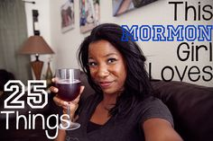Fake wine in a wine glass and 24 other things this Mormon girl loves.