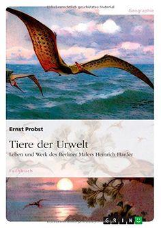 Tiere der Urwelt: Leben und Werk des Berliner Malers Heinrich Harder von Ernst Probst http://www.amazon.de/dp/3656727708/ref=cm_sw_r_pi_dp_FbK0ub0CP71CD