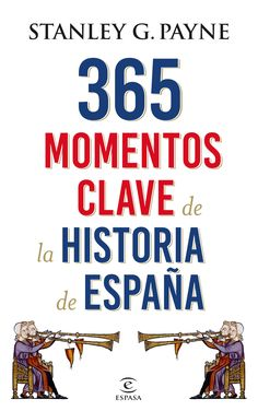 365 momentos clave de la Historia de España. Stanley G. Payne. Espasa.