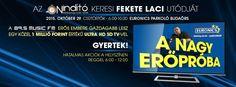 Október 29-én a Music Fm reggeli műsora reggel 6-tól egészen 10-ig a budaörsi EURONICS parkolójában várja majd azokat a vállalkozókedvű hallgatókat, akik Fekete Laci nyomdokaiba szeretnének lépni. A tét nem kisebb mint egy közel 1 millió forint értékű ULTRA HD 3D TV.   A nagy erőpróba 5 fordulós lesz. 2x5 fős csapat...