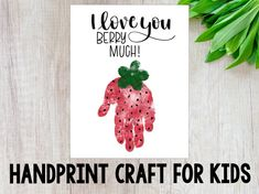 Handprint Craft for Kids I Love You Berry Much Strawberry Toddler Arts And Crafts, Toddler Art Projects, Craft Activities For Kids, Crafts For Babies, Infant Crafts, Crafts With Baby, Cool Crafts For Kids, Newborn Crafts, Fall Crafts For Toddlers