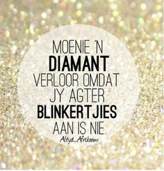 Moenie 'n diamant verloor omdat jy agter blinkertjies aan is nie Fact Quotes, Jokes Quotes, Wise Quotes, Qoutes, Inspirational Quotes, Dear Best Friend, Afrikaanse Quotes, Healing Heart, Clever Quotes