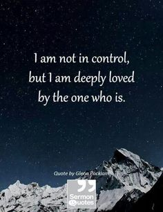 I'm deeply loved by the one who is in control.