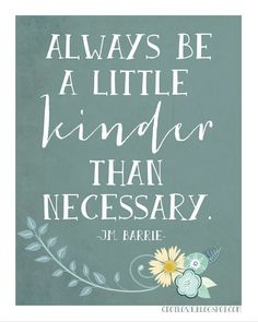 Always be a little kinder than necessary. {free printable}
