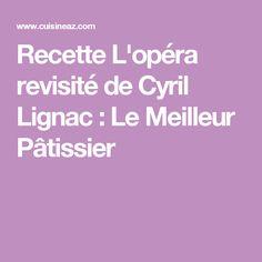 Recette L'opéra revisité de Cyril Lignac : Le Meilleur Pâtissier