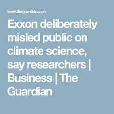 Exxon deliberately misled public on climate science, say researchers | Business | The Guardian