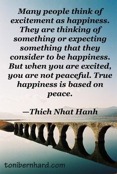 """True happiness is based on peace."" —Thich Nhat Hanh"