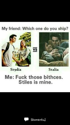 Stiles and me are the perfect ship what chu mean?!
