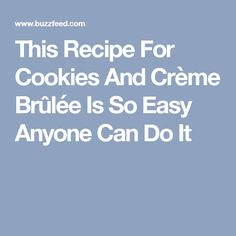 This Recipe For Cookies And Crème Brûlée Is So Easy Anyone Can Do It