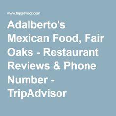 Adalberto's Mexican Food, Fair Oaks - Restaurant Reviews & Phone Number - TripAdvisor