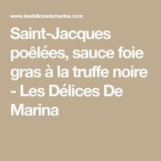 Saint-Jacques poêlées, sauce foie gras à la truffe noire - Les Délices De Marina
