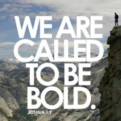 """Have I not commanded you? Be strong and courageous. Do not be afraid; do not be discouraged, for the Lord your God will be with you wherever you go."" (Joshua 1:9 NIV) be BOLD! #oneword365"