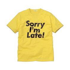 "Uniqlo ""Sorry I'm Late!"" tee. @Rebecca Machado should get this ;) haha"