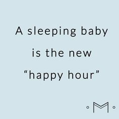 A sleeping baby is the new happy hour. F… – Baby Massage Best Mom Quotes, Mommy Quotes, Funny Baby Quotes, Favorite Quotes, New Parent Quotes, Happy Baby Quotes, Quotes For Baby, Good Parenting Quotes, Family Quotes