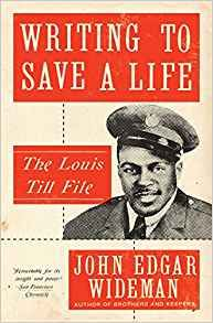 Writing to save a life : The Louis Till file / John Edgar Wideman Edición 	First Scribner trade paperback edition Publicación 	New York ; London ; Toronto ; Sydney ; New Delhi : Scribner, [2017]