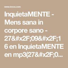 InquietaMENTE - Mens sana in corpore sano - 27/09/16 en InquietaMENTE en mp3(27/09 a las 10:49:19) 04:50 13074071  - iVoox