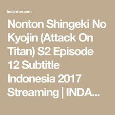 Nonton Shingeki No Kyojin (Attack On Titan) S2 Episode 12 Subtitle Indonesia 2017 Streaming | INDANIME.COM