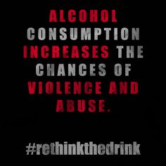 Alcohol consumption increases the chances of violence and abuse. #rethinkthedrink