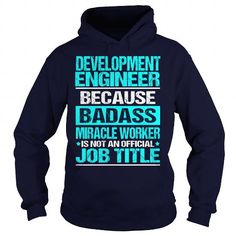 DEVELOPMENT ENGINEER Because BADASS Miracle Worker Isn't An Official Job Title T Shirts, Hoodies. Get it now ==► https://www.sunfrog.com/LifeStyle/DEVELOPMENT-ENGINEER-BADASS-Navy-Blue-Hoodie.html?57074 $35.99