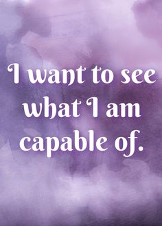 I want to see what I am capable of. Quotes To Live By, Me Quotes, Motivational Quotes, Inspirational Quotes, Qoutes, Motivation Inspiration, Fitness Inspiration, Fitness Motivation Quotes, Self Improvement