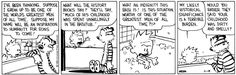 THE DAILY CALVIN: Calvin and Hobbes, April 14, 1989 - My likely historical significance is a terrible burden. | Would you rather they said your childhood was dirty and smelly?