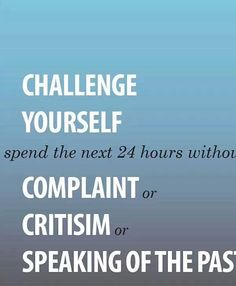 Challenge, No Complaining, Speaking of Past, Criticize
