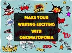 "Onomatopoeia is fun to say--and onomatapoeic words can give your writing a sense of ""boom boom pow,"" words which are themselves examples of onomatopoeia."