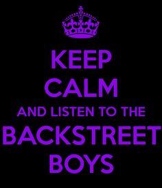 KEEP CALM AND LISTEN TO THE BACKSTREET BOYS
