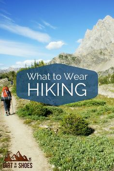 Good tips on what to wear when hiking. Info on fabrics, etc.