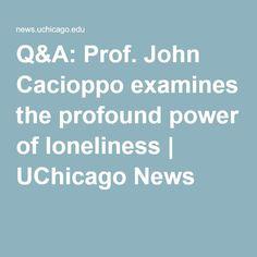 Q&A: Prof. John Cacioppo examines the profound power of loneliness   UChicago News